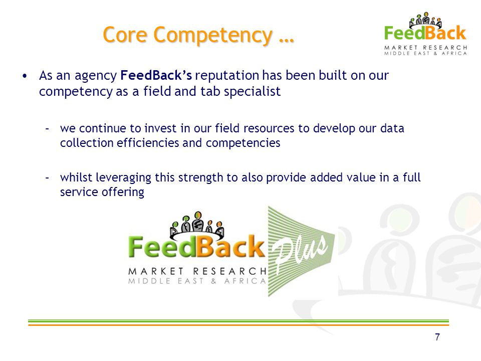 Core Competency … As an agency FeedBacks reputation has been built on our competency as a field and tab specialist –we continue to invest in our field
