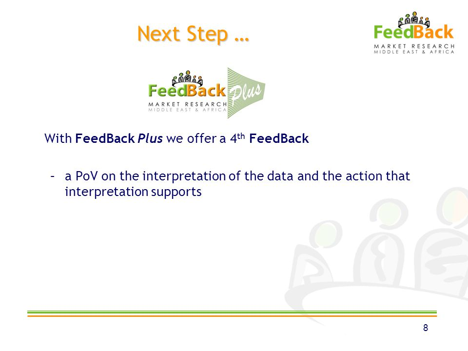 Next Step … With FeedBack Plus we offer a 4 th FeedBack –a PoV on the interpretation of the data and the action that interpretation supports 8