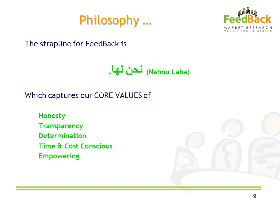 Philosophy … The strapline for FeedBack is نحن لها. (Nahnu Laha) Which captures our CORE VALUES of Honesty Transparency Determination Time & Cost Cons