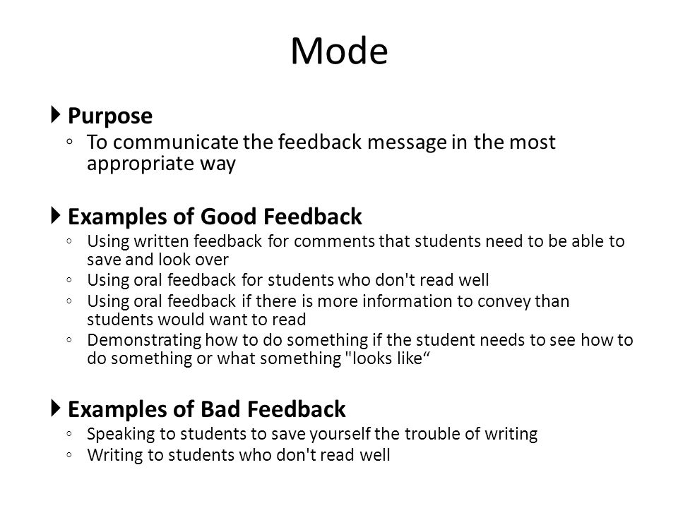 Purpose To communicate the feedback message in the most appropriate way Examples of Good Feedback Using written feedback for comments that students ne