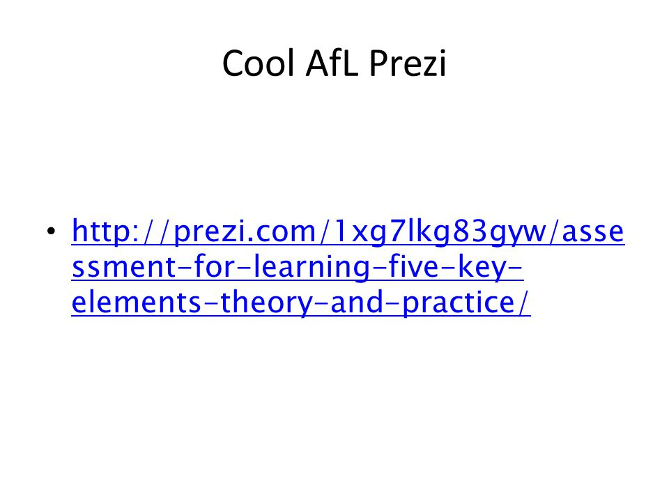 http://prezi.com/1xg7lkg83gyw/asse ssment-for-learning-five-key- elements-theory-and-practice/ http://prezi.com/1xg7lkg83gyw/asse ssment-for-learning-