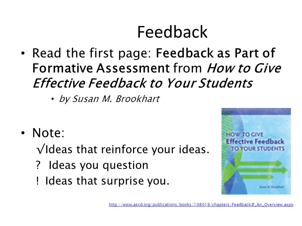 Read the first page: Feedback as Part of Formative Assessment from How to Give Effective Feedback to Your Students by Susan M. Brookhart Note: Ideas t
