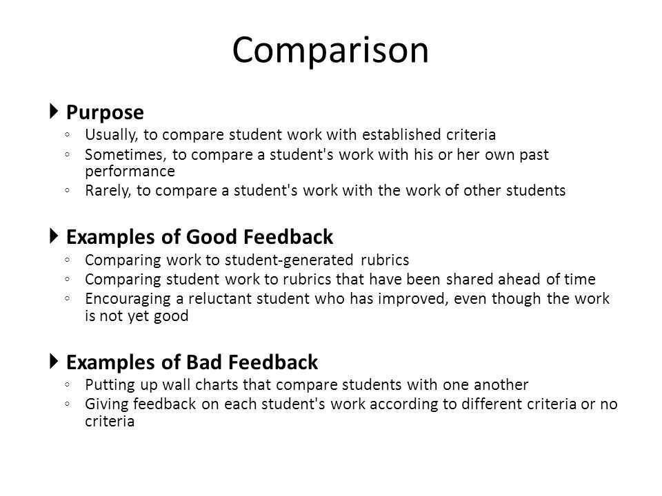 Purpose Usually, to compare student work with established criteria Sometimes, to compare a student's work with his or her own past performance Rarely,
