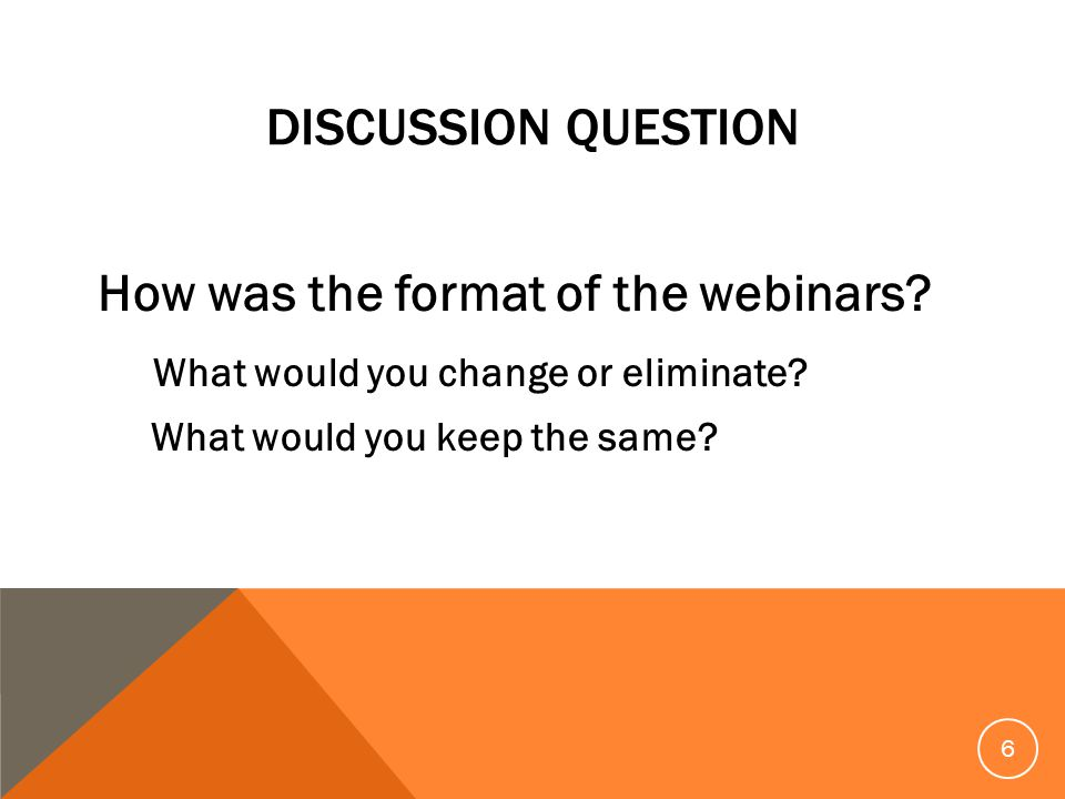 DISCUSSION QUESTION How was the format of the webinars.