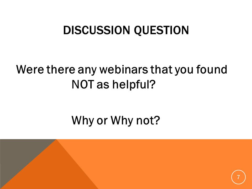 DISCUSSION QUESTION Were there any webinars that you found NOT as helpful Why or Why not 7