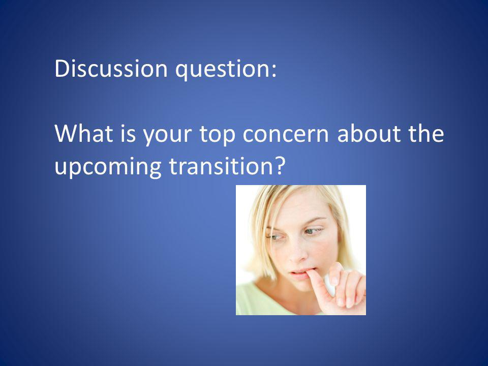 Discussion question: What is your top concern about the upcoming transition?