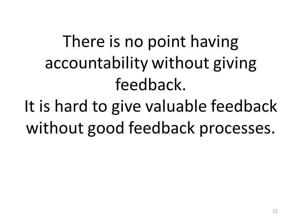 There is no point having accountability without giving feedback.