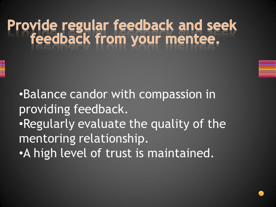 Balance candor with compassion in providing feedback.