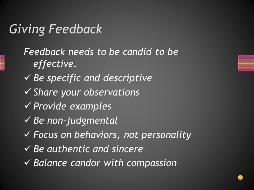Giving Feedback Feedback needs to be candid to be effective.