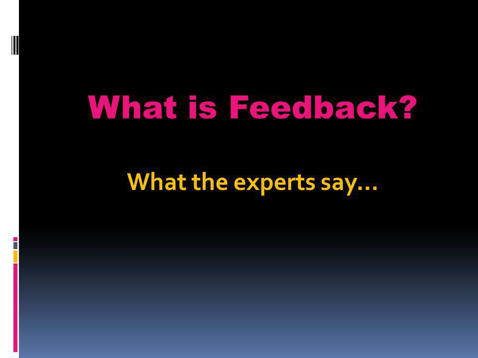 What is Feedback? What the experts say…