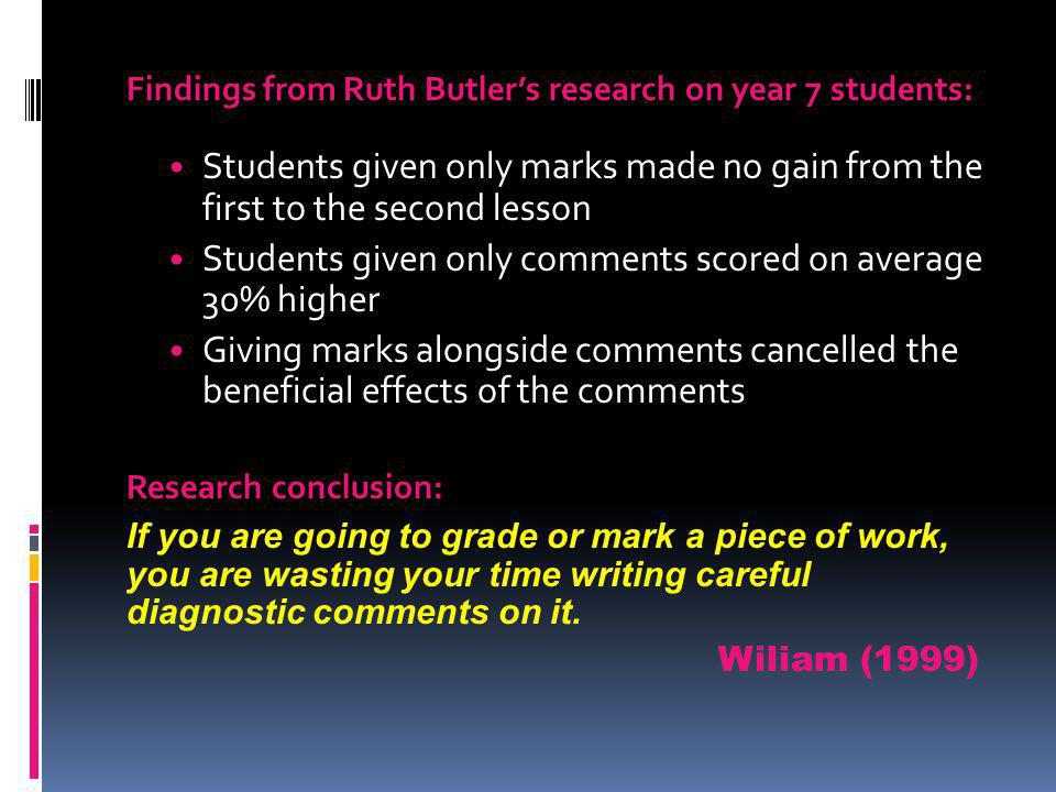 Findings from Ruth Butlers research on year 7 students: Students given only marks made no gain from the first to the second lesson Students given only