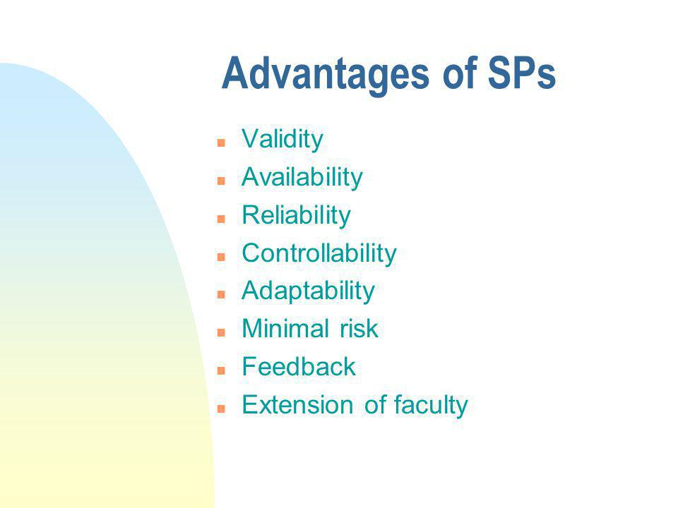 Advantages of SPs n Validity n Availability n Reliability n Controllability n Adaptability n Minimal risk n Feedback n Extension of faculty