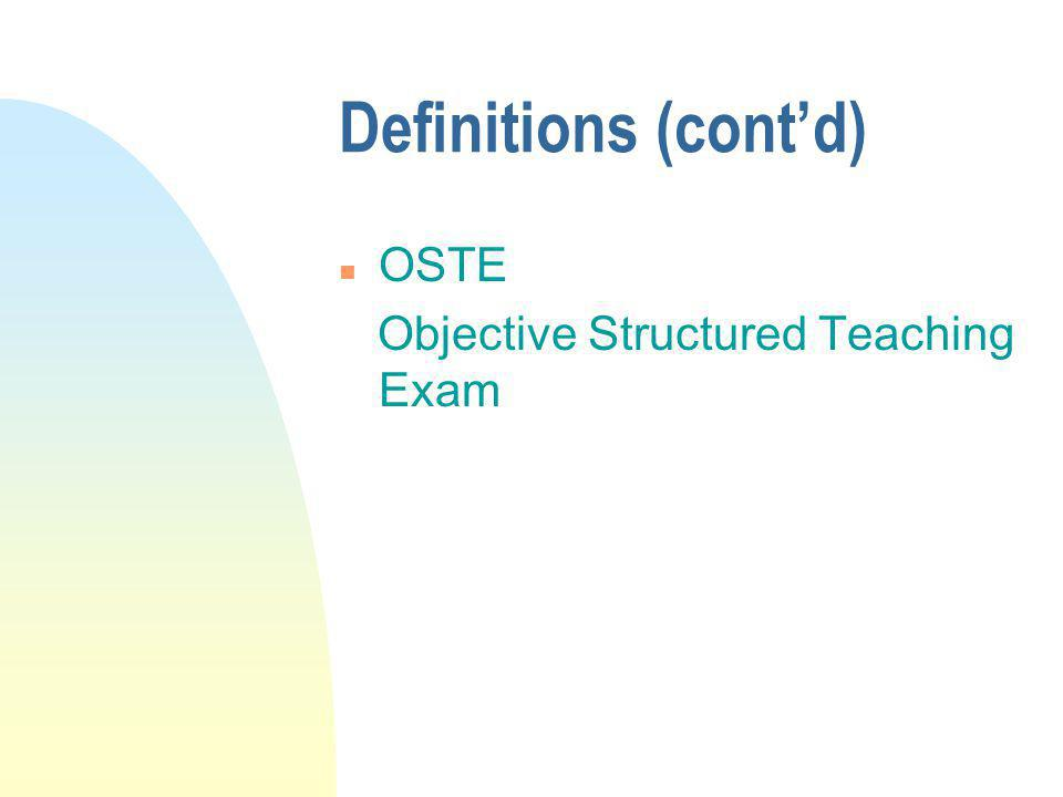 Definitions (contd) n OSTE Objective Structured Teaching Exam