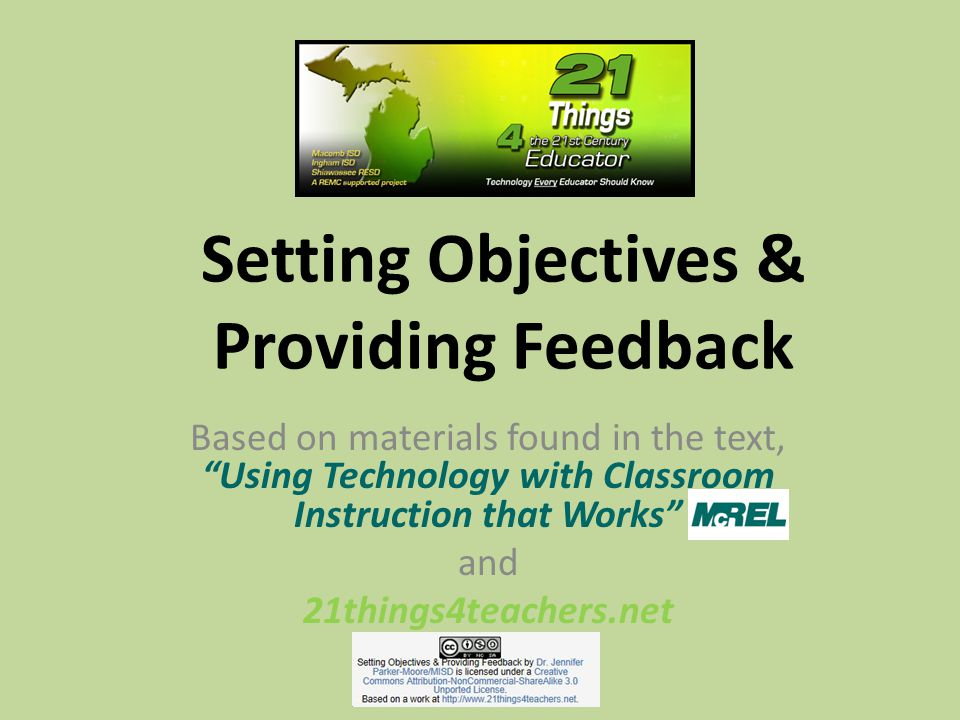 Setting Objectives & Providing Feedback Based on materials found in the text, Using Technology with Classroom Instruction that Works and 21things4teac