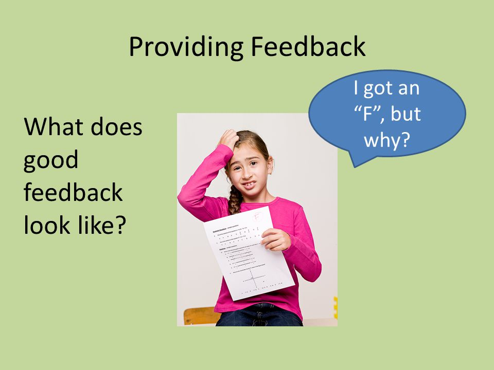I got an F, but why? What does good feedback look like? Providing Feedback
