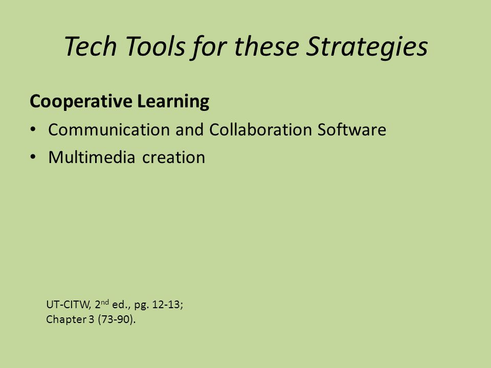 Tech Tools for these Strategies Cooperative Learning Communication and Collaboration Software Multimedia creation UT-CITW, 2 nd ed., pg.