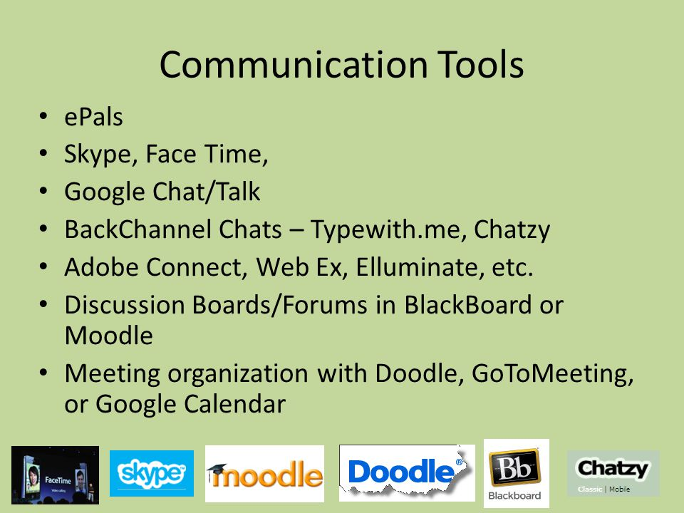 Communication Tools ePals Skype, Face Time, Google Chat/Talk BackChannel Chats – Typewith.me, Chatzy Adobe Connect, Web Ex, Elluminate, etc.