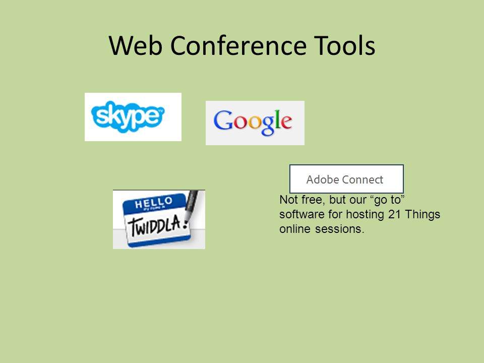 Web Conference Tools Not free, but our go to software for hosting 21 Things online sessions.