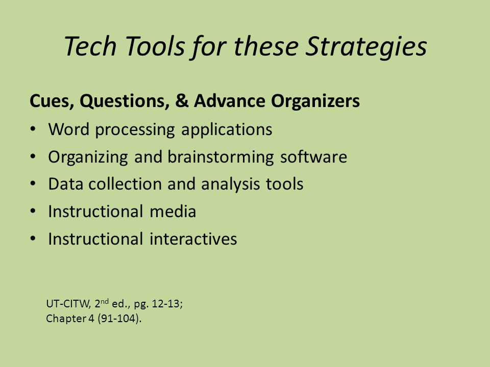 Tech Tools for these Strategies Cues, Questions, & Advance Organizers Word processing applications Organizing and brainstorming software Data collection and analysis tools Instructional media Instructional interactives UT-CITW, 2 nd ed., pg.
