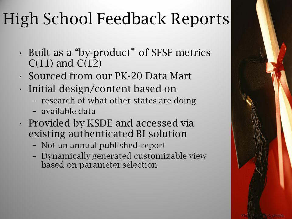 High School Feedback Reports Built as a by-product of SFSF metrics C(11) and C(12) Sourced from our PK-20 Data Mart Initial design/content based on –r