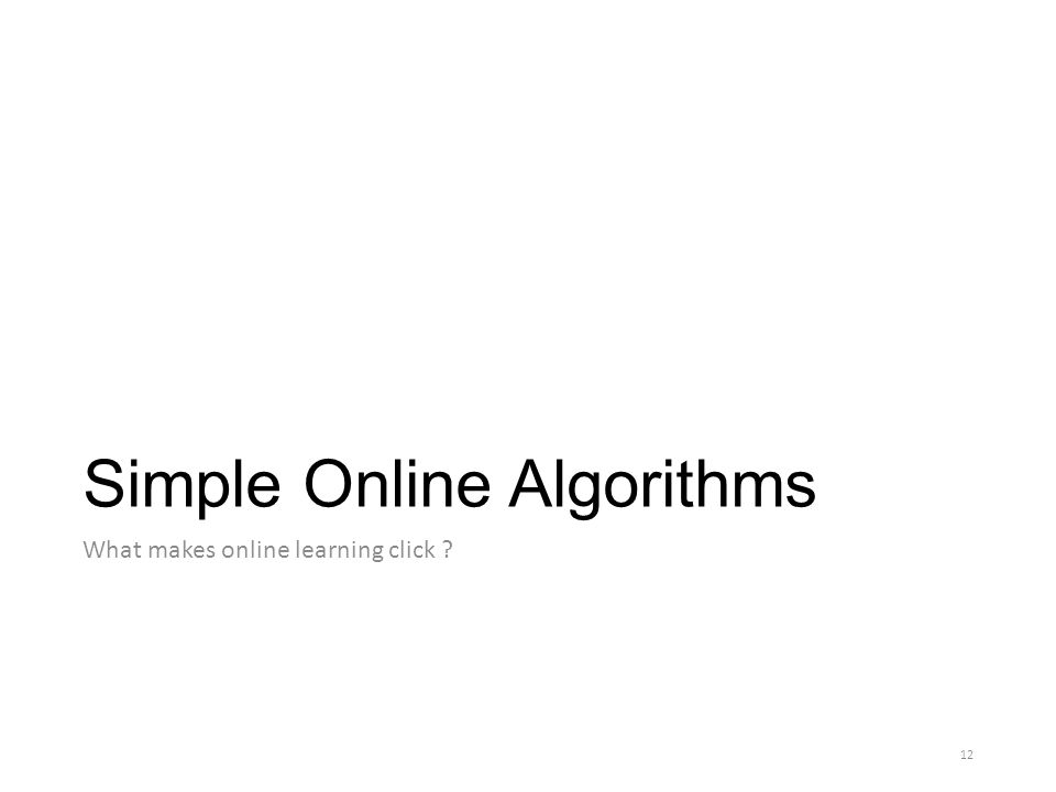 Simple Online Algorithms What makes online learning click 12