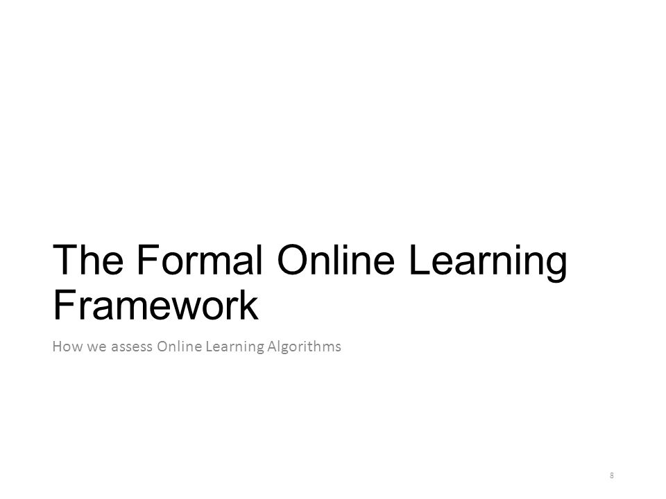 The Formal Online Learning Framework How we assess Online Learning Algorithms 8