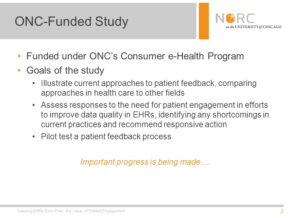 2 Funded under ONCs Consumer e-Health Program Goals of the study Illustrate current approaches to patient feedback, comparing approaches in health care to other fields Assess responses to the need for patient engagement in efforts to improve data quality in EHRs, identifying any shortcomings in current practices and recommend responsive action Pilot test a patient feedback process Important progress is being made….