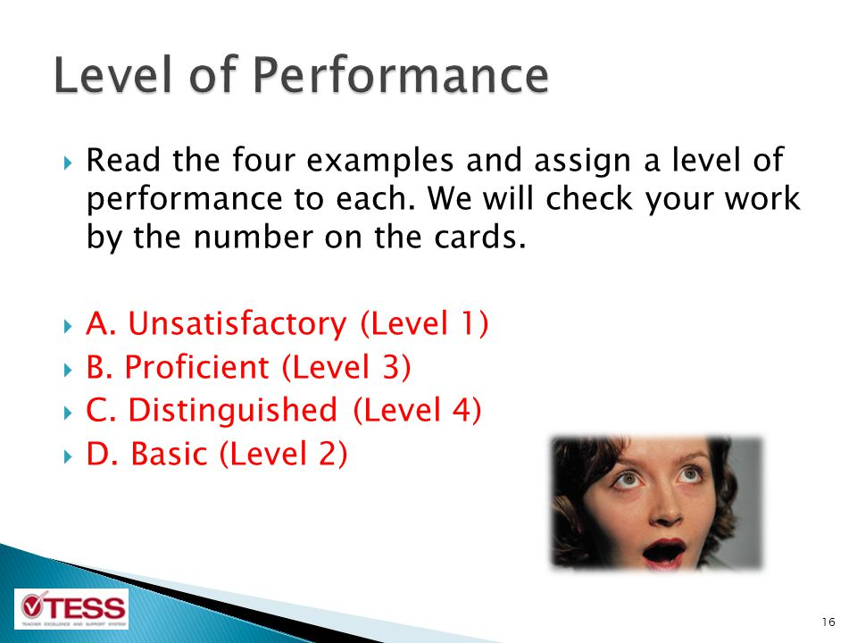 Read the four examples and assign a level of performance to each. We will check your work by the number on the cards. A. Unsatisfactory (Level 1) B. P