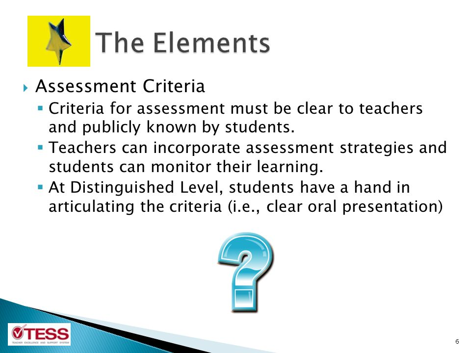 Assessment Criteria Criteria for assessment must be clear to teachers and publicly known by students. Teachers can incorporate assessment strategies a