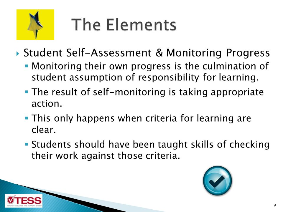 Student Self-Assessment & Monitoring Progress Monitoring their own progress is the culmination of student assumption of responsibility for learning. T