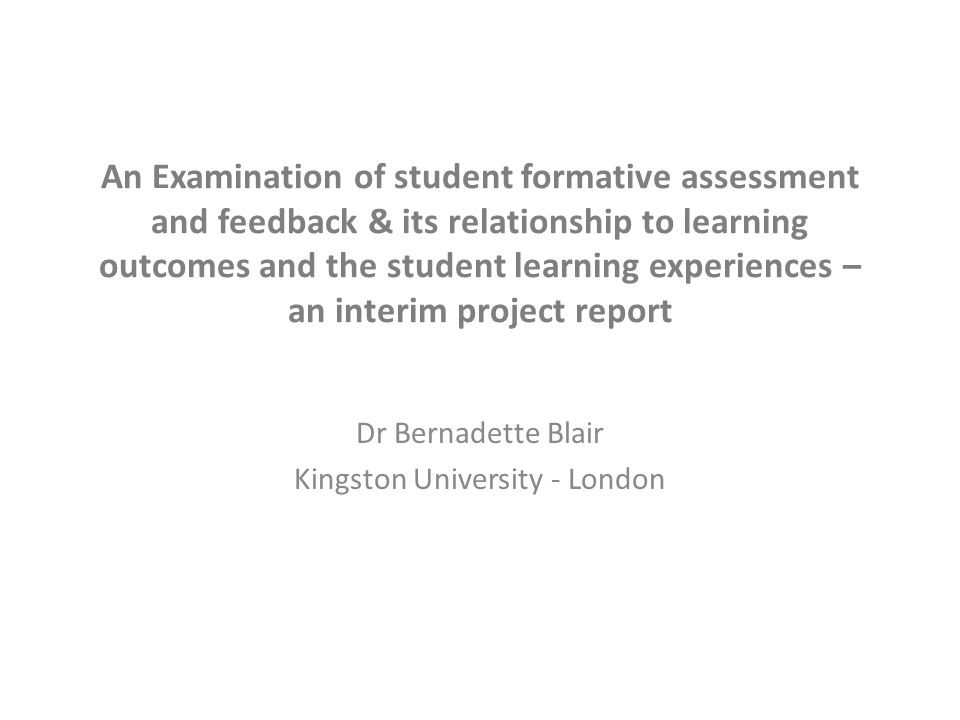 An Examination of student formative assessment and feedback & its relationship to learning outcomes and the student learning experiences – an interim