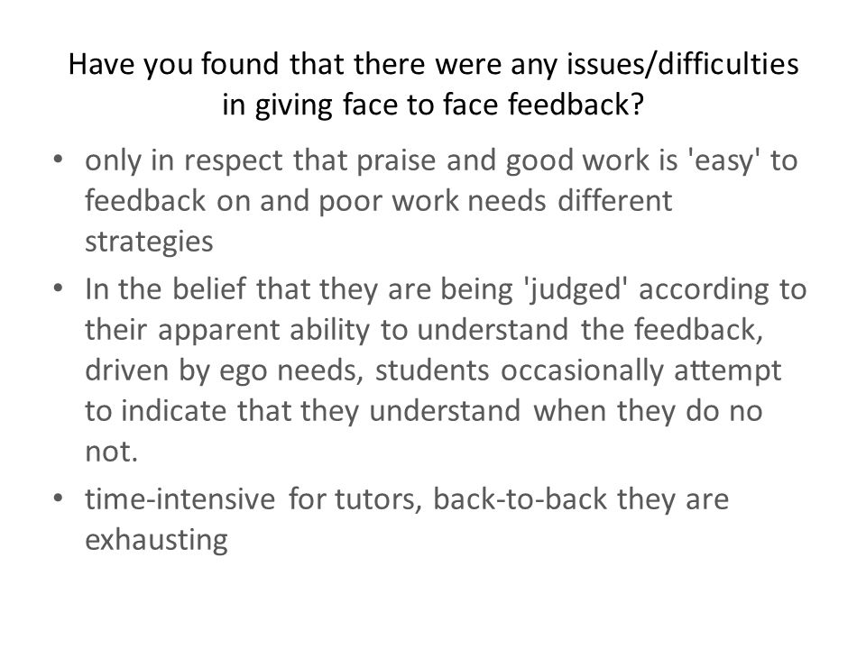 Have you found that there were any issues/difficulties in giving face to face feedback? only in respect that praise and good work is 'easy' to feedbac