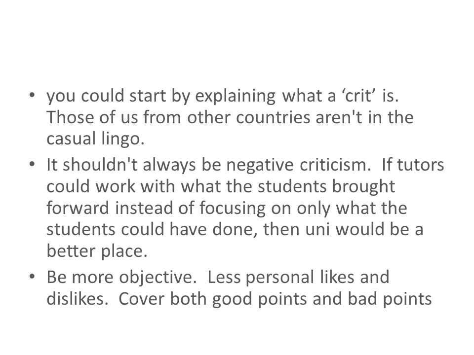 you could start by explaining what a crit is. Those of us from other countries aren't in the casual lingo. It shouldn't always be negative criticism.