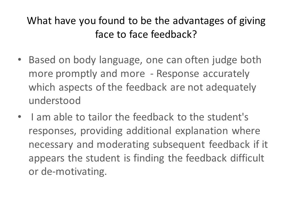 What have you found to be the advantages of giving face to face feedback.
