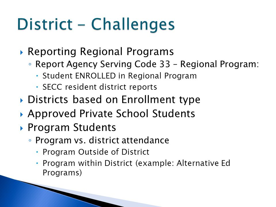 Reporting Regional Programs Report Agency Serving Code 33 – Regional Program: Student ENROLLED in Regional Program SECC resident district reports Districts based on Enrollment type Approved Private School Students Program Students Program vs.
