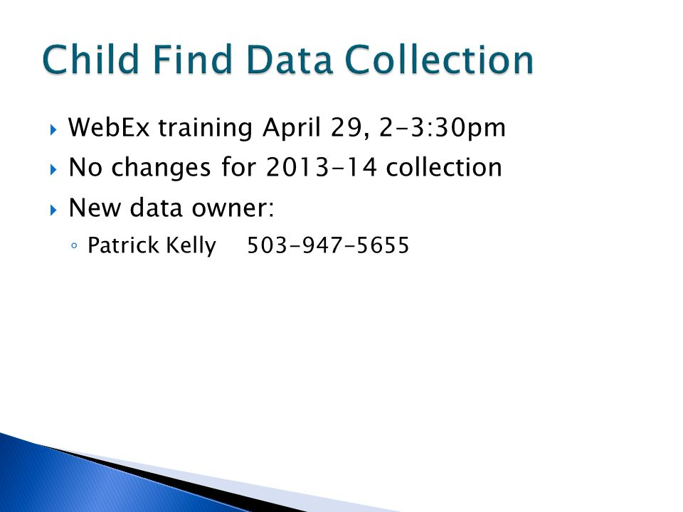 WebEx training April 29, 2-3:30pm No changes for 2013-14 collection New data owner: Patrick Kelly503-947-5655