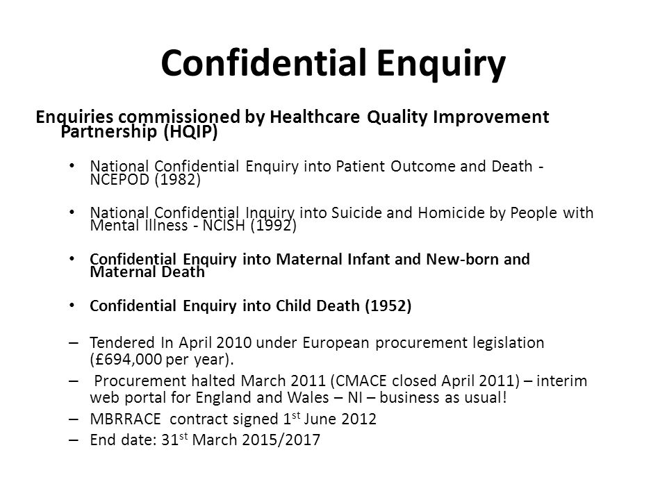 Confidential Enquiry Enquiries commissioned by Healthcare Quality Improvement Partnership (HQIP) National Confidential Enquiry into Patient Outcome an