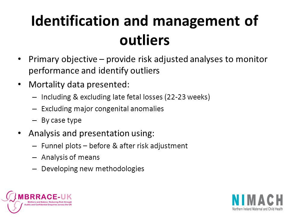 Identification and management of outliers Primary objective – provide risk adjusted analyses to monitor performance and identify outliers Mortality da