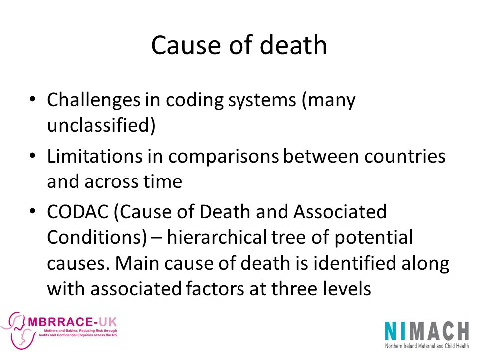 Cause of death Challenges in coding systems (many unclassified) Limitations in comparisons between countries and across time CODAC (Cause of Death and