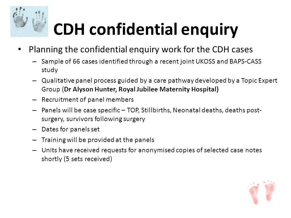 CDH confidential enquiry Planning the confidential enquiry work for the CDH cases – Sample of 66 cases identified through a recent joint UKOSS and BAP