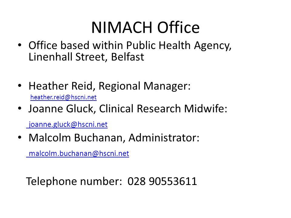 NIMACH Office Office based within Public Health Agency, Linenhall Street, Belfast Heather Reid, Regional Manager: heather.reid@hscni.net Joanne Gluck,