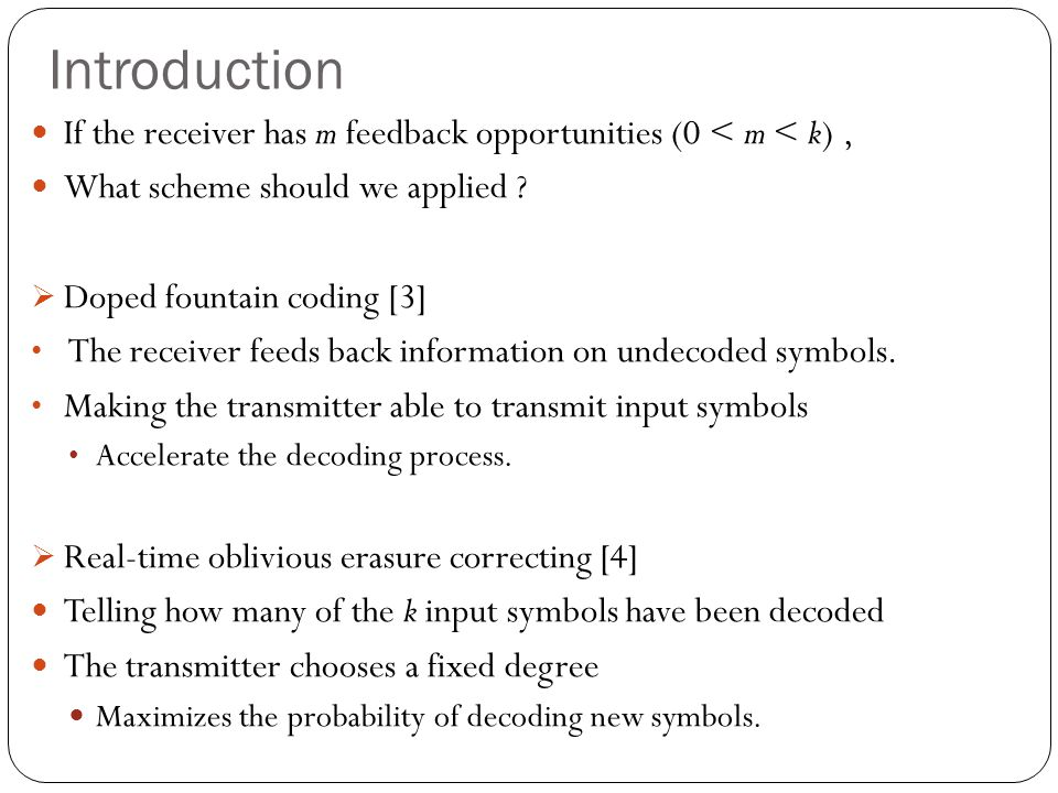 Introduction If the receiver has m feedback opportunities (0 < m < k), What scheme should we applied .