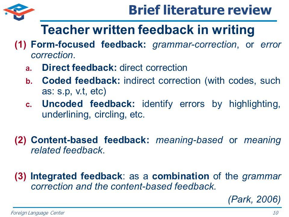 Foreign Language Center Brief literature review Teacher written feedback in writing (1)Form-focused feedback: grammar-correction, or error correction.