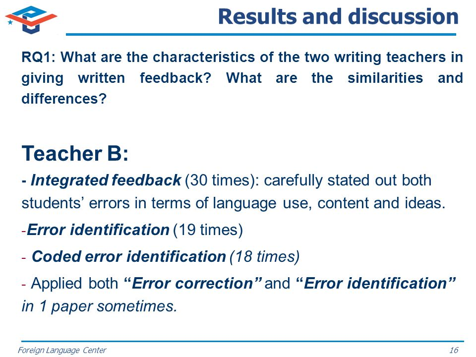 Foreign Language Center Results and discussion RQ1: What are the characteristics of the two writing teachers in giving written feedback? What are the