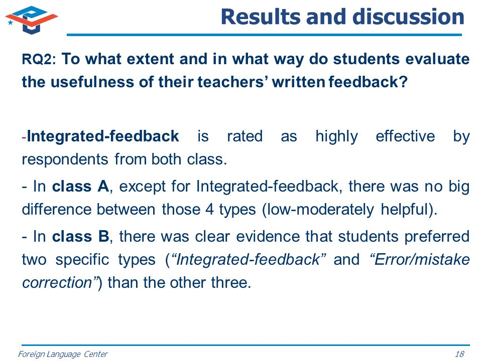 Foreign Language Center Results and discussion RQ2: To what extent and in what way do students evaluate the usefulness of their teachers written feedb