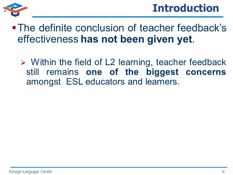 Foreign Language Center Introduction The definite conclusion of teacher feedbacks effectiveness has not been given yet. Within the field of L2 learnin