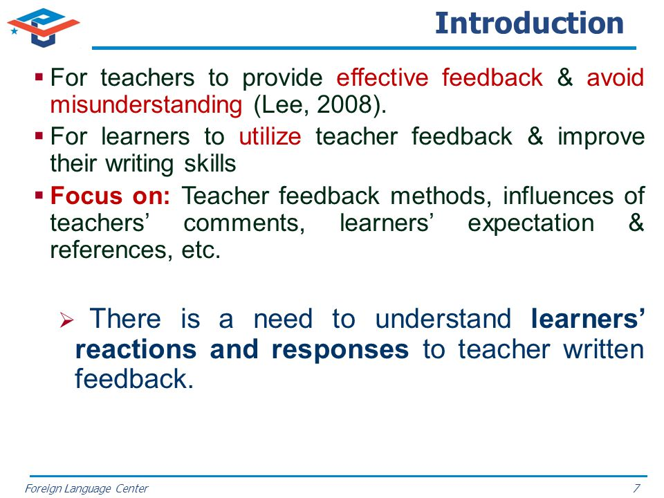 Foreign Language Center Introduction For teachers to provide effective feedback & avoid misunderstanding (Lee, 2008). For learners to utilize teacher
