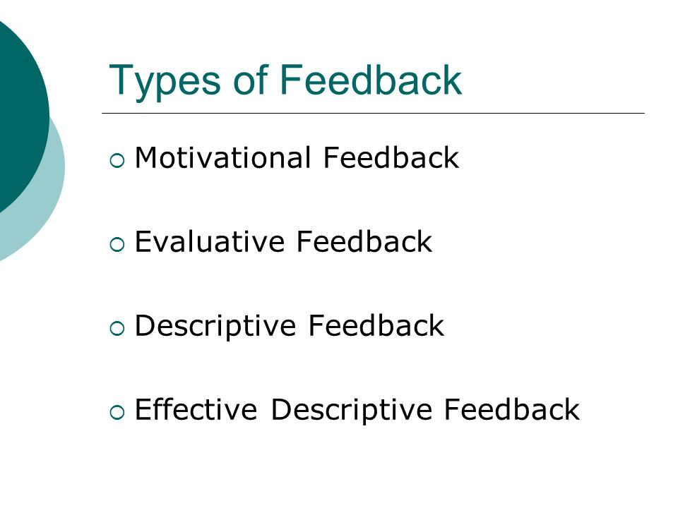 Types of Feedback Motivational Feedback Evaluative Feedback Descriptive Feedback Effective Descriptive Feedback