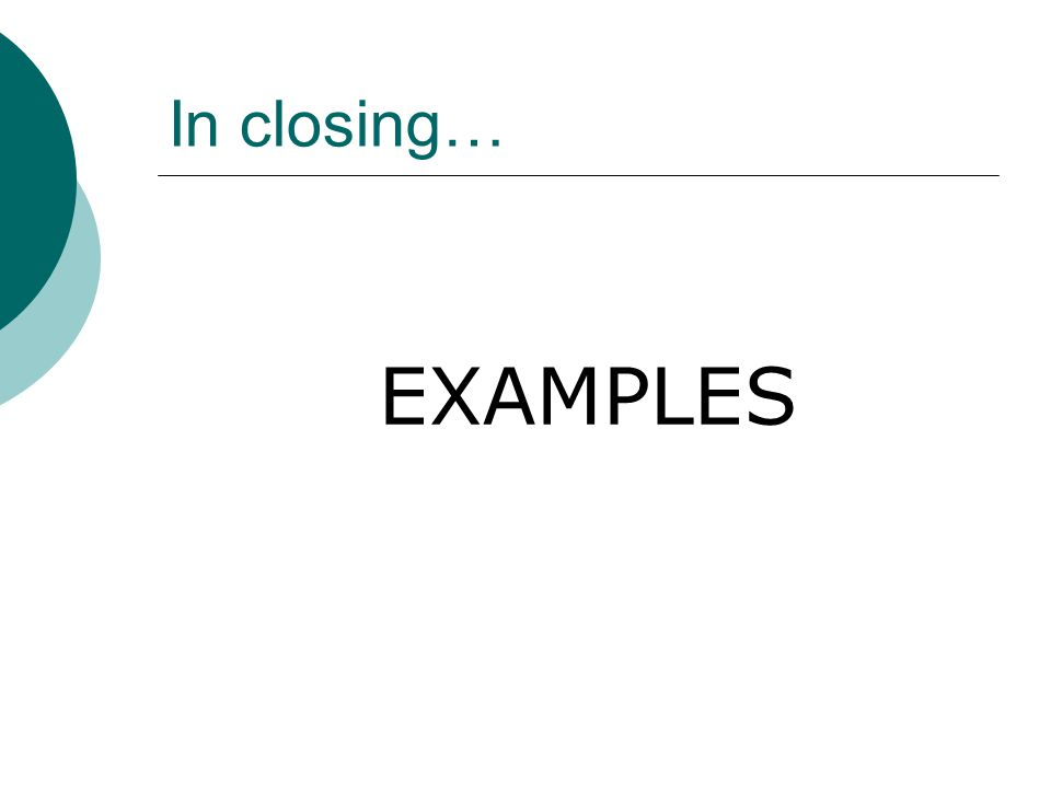 In closing… EXAMPLES