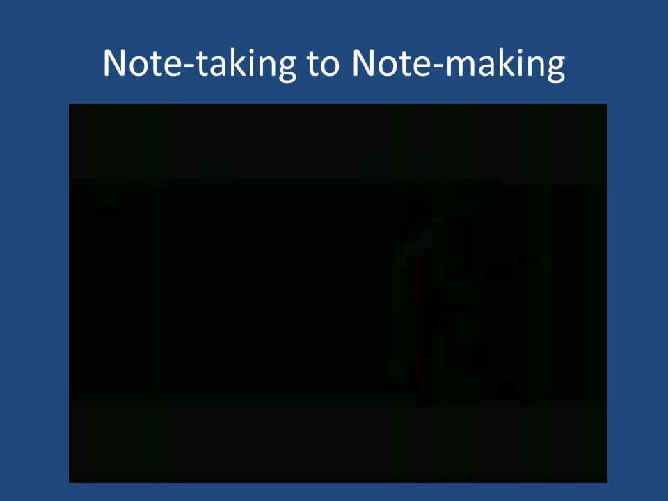 Note-taking to Note-making